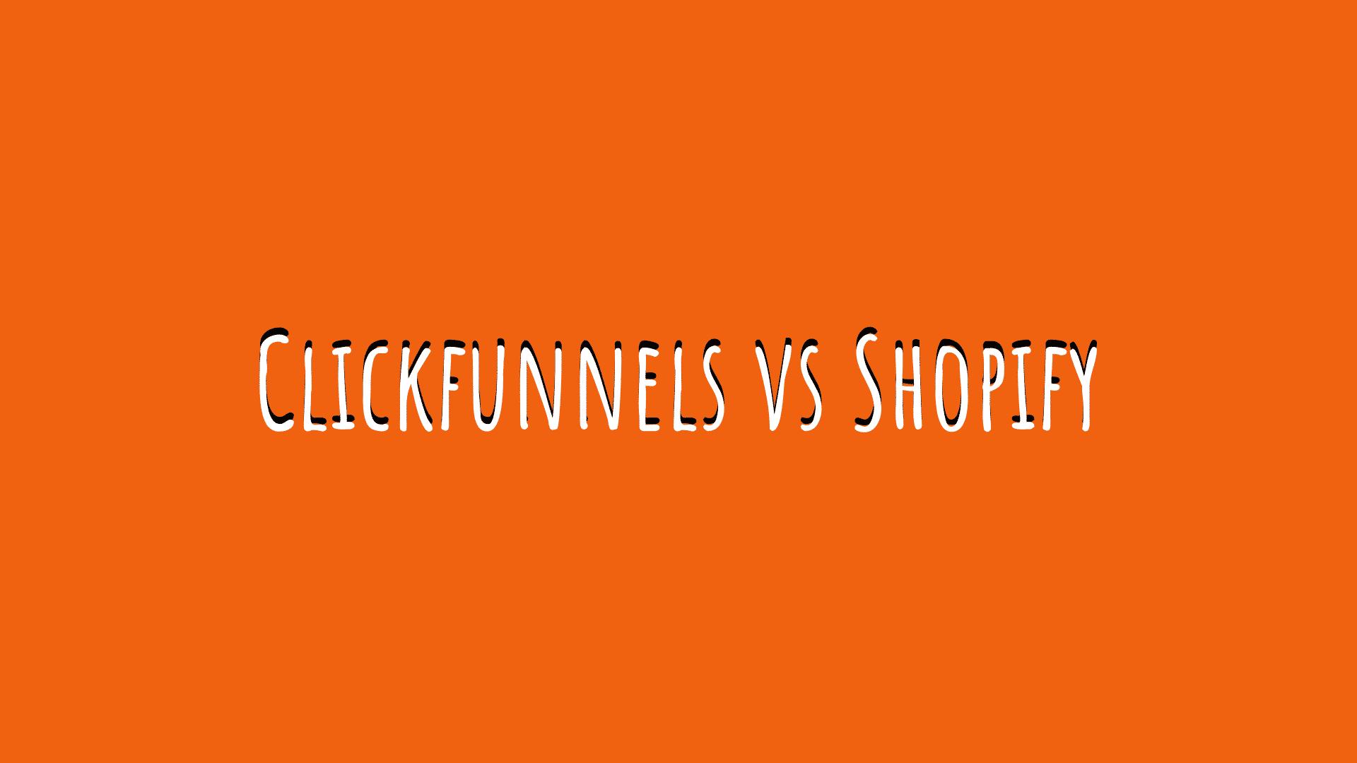 Clickfunnels vs Shopify
