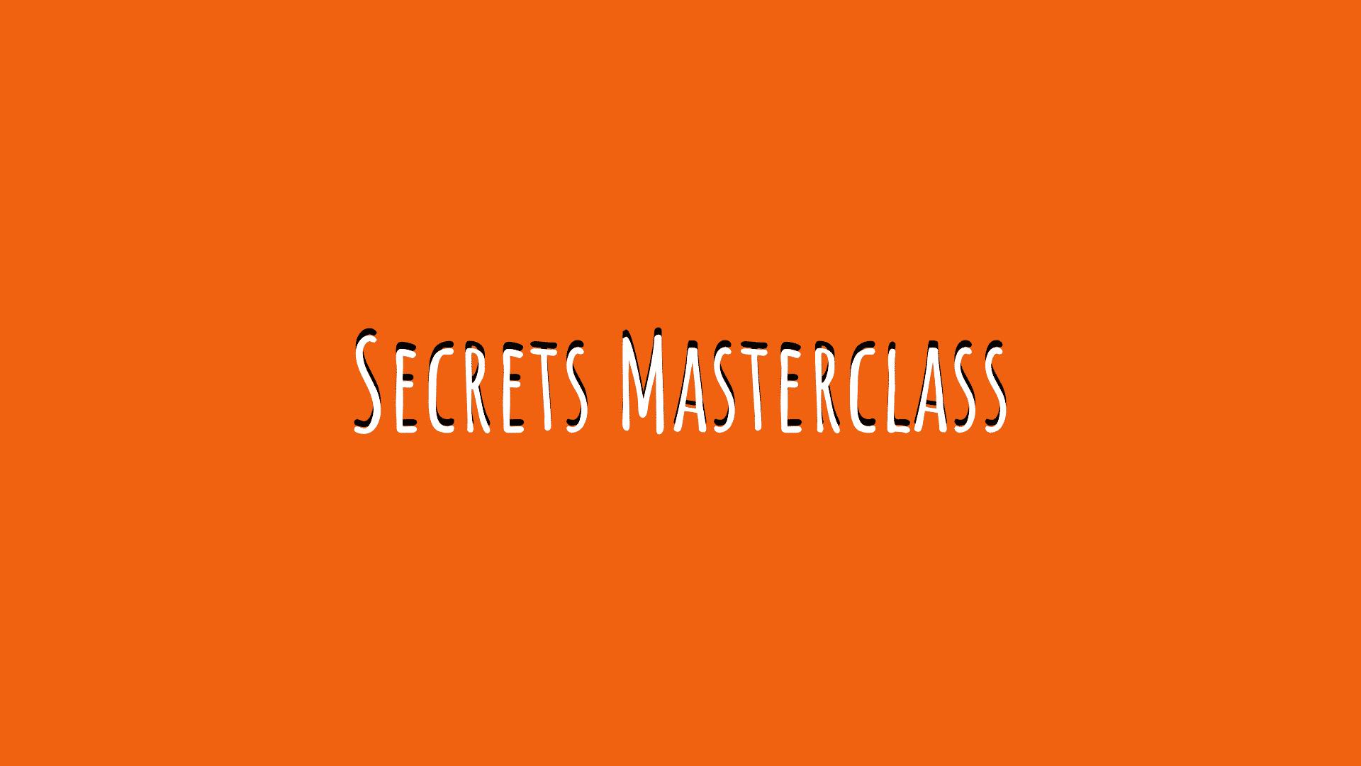 Secrets Masterclass