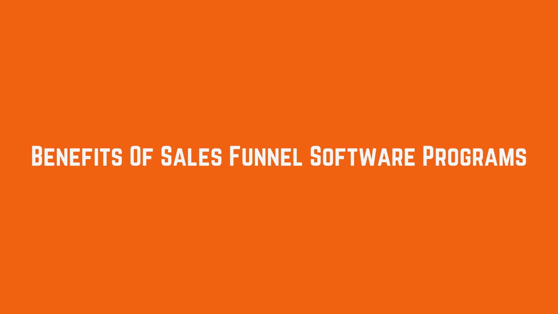 Benefits Of Sales Funnel Software Programs